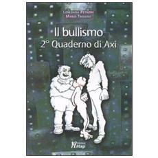 Bullismo. 2° quaderno di Axi (Il)