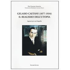 Gelasio Caetani (1877-1934) . Il realismo dell'utopia. Appunti per una biografia