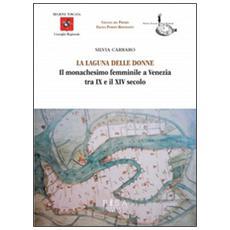 Laguna delle donne. Il monachesimo femminile a Venezia tra IX e XIV secolo (La)