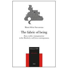 Fabric of being. Bene, realt� e immaginazione in Iris Murdoch e nell'etica contemporanea (The)