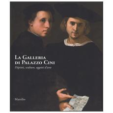 La galleria di Palazzo Cini. Dipinti, sculture, oggetti d'arte