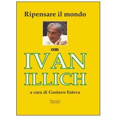 Ripensare il mondo con Ivan Illich