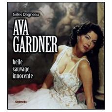 Ava Gardner. Belle, sauvage, innocente