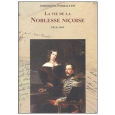 La vie de la Noblesse Niçoise 1814-1860. Ediz. francese