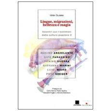 Lingue, migrazioni, bellezza e magia. Incontri con i testimoni della cultura popolare. Vol. 2