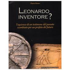 Leonardo inventore? L'equivoco di un testimone del passato scambiato per un profeta del futuro