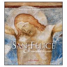 San Felice. Il santuario ritrovato