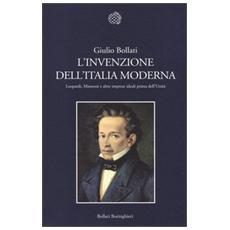L'invenzione dell'Italia moderna. Leopardi, Manzoni e altre imprese ideali prima dell'Unità