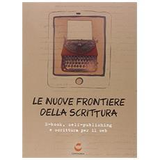 Le nuove frontiere della scrittura. E-book, self-publishing e scrittura per il web