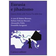 Eurasia e jihadismo. Guerre ibride sulla nuova via della seta