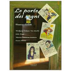 Le porte dei sogni. Wolfgang Johann von Goethe, John Keats, Marina Ivanovna Cvetaeva, Cesare Pavese