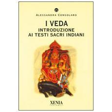 I Veda. Introduzione ai testi sacri indiani