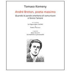 André Breton, poeta massimo. Quando le parole smettono di comunicare e fanno l'amore. Ediz. italiana e francese