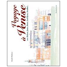 Voyage à Venise avec Dickens, James, Dante, Lord Byron, Stendhal. . . Ediz. italiana e francese