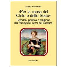 «Per la causa del cielo e dello Stato». Retorica, politica e religione nei panegirici sacri del tesauro