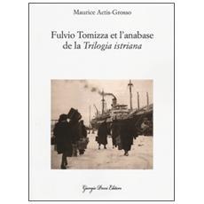 Fulvio Tomizza et l'anabase de la «Trilogia istriana». Ediz. francese