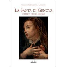 La santa di Genova. Caterina Fieschi Adorno