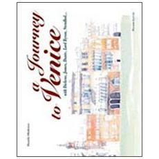 Journey to Venice with Dickens, James, Dante, Lord Byron, Stendhal. . . (A) . Ediz. italiana e inglese