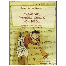 Chiarine, tamburi, cori e non solo. . . I magici suoni di Siena