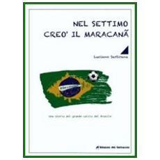 Nel settimo creò il maracan. La storia del grande calcio del Brasile