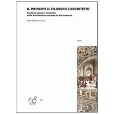 Il principe, il filosofo e l'architetto. Contesti storici e simbolici delle architetture europee in età moderna