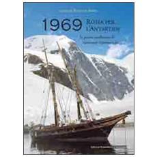 1969 rotta per l'Antartide. La prima spedizione di Giovanni Ajmone-Cat