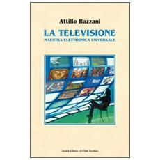 La televisione. Maestra elettronica universale