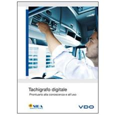 Tachigrafo digitale. Prontuario alla conoscenza e all'uso. Con DVD