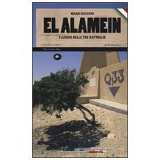 El Alamein. I luoghi dell'ultima resistenza in Africa settentrionale