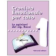 Cronista emozionale per caso. Le opinioni del sig. Rossi