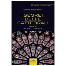 I segreti delle cattedrali. Simboli, storia, leggende