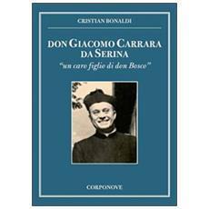 Don Giacomo Carrara da Serina. «Un caro figlio di don Bosco»