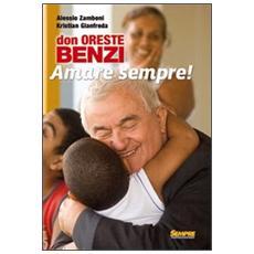Don Oreste Benzi. Amare sempre! Con DVD