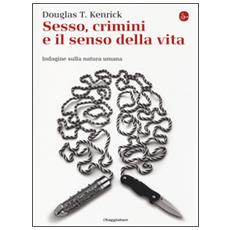 Sesso, crimini e il senso della vita. Indagine sulla natura umana