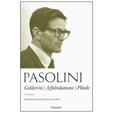 Teatro (Il) . Vol. 1: Calder�n-Affabulazione-Pilade. Il teatro