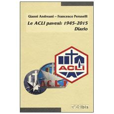 Le ACLI pavesi: 1945-2015. Diario