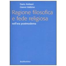 Ragione filosofica e fede religiosa nell'era postmoderna