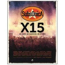 Subsonica x 15. 15 anni, 15 canzoni, 15 storie