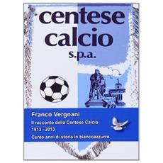 Il racconto della Centese Calcio 1913-2013. Cento anni di storia in biancoazzurro