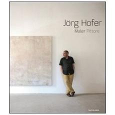 Jörg Hofer. Maler, pittore. Catalogo di esposizione. Ediz. italiana e tedesca