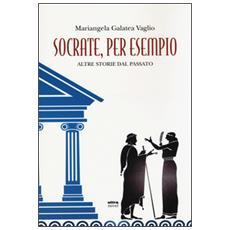 Socrate, per esempio. Altre storie dal passato