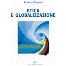 Etica e globalizzazione. I percorsi dell'etica tra garanzie di diritti e idea di assoluto