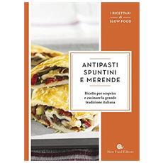 Antipasti, spuntini e merende. Ricette per scoprire e cucinare la grande tradizione italiana