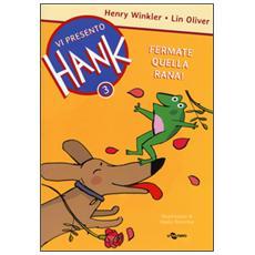 Fermate quella rana! Vi presento Hank. Vol. 3