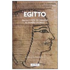 Egitto. Dalla civiltà dei faraoni al mondo globale