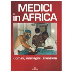 Medici in Africa. Uomini, immagini, emozioni