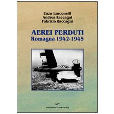 Aerei perduti. Romagna 1942-1945