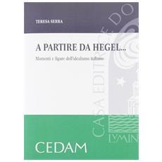 A partire da Hegel. . . Momenti e figure dell'idealismo italiano