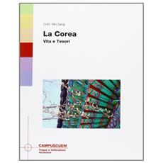 La Corea: vita e tesori. Con CD-ROM