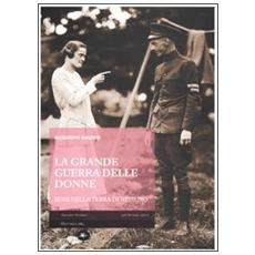 La Grande Guerra delle donne. Rose nella terra di nessuno